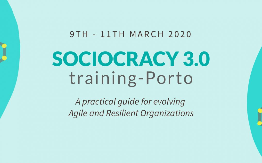 Sociocracy 3.0 training Porto, 09th-11th Mar 2020
